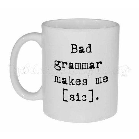 Бяла керамична фото чаша - Bad Grammar Makes me [sic]